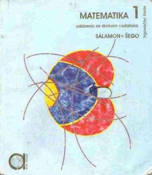 MATEMATIKA  1 : udžbenik sa zbirkom zadataka za  prvi razred TRGOVAČKE škole autora Đurđica Salamon, Boško Šego