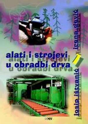 Irena Dević, Josip Ištvanić - ALATI I STROJEVI U OBRADI DRVA 1 :