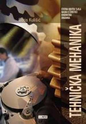 TEHNIČKA MEHANIKA - STATIKA KRUTOG TIJELA, NAUKA O ČVRSTOĆI, KINEMATIKA, DINAMIKA : udžbenik za TROGODIŠNJIH strukovne autora Boris Kulišić