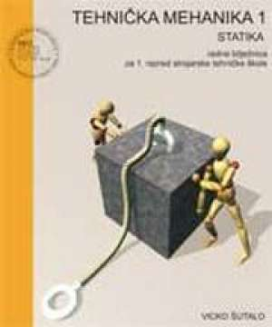 tehnička mehanika 1 - statika : radna bilježnica za 1. razred ČETVEROGODIŠNJIH strojarskih tehničkih škola - Vicko Šutalo