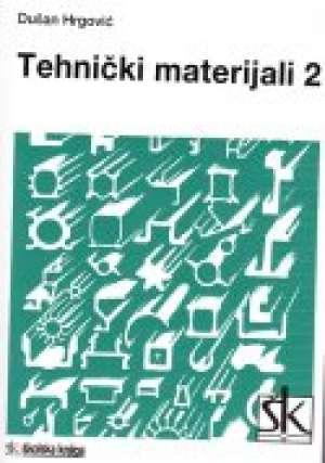 Dušan Hrgović - TEHNIČKI MATERIJALI 2 : udžbenik od 1. do 4. razreda srednje strukovne STROJARSKE škole