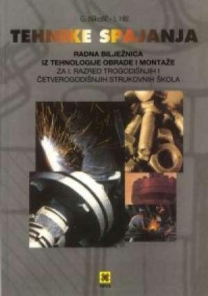 tehnike spajanja : radna bilježnica iz tehnologije obrade i montaže za 1. razred trogodišnjih i četverogodišnjih strukovnih š autora Gojko Nikolić