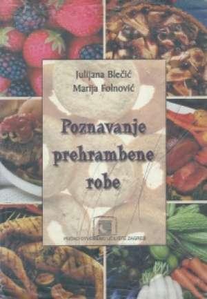 POZNAVANJE PREHRAMBENE ROBE : udžbenik za 1. razred strukovne škole autora Julijana Blečić, Marija Folnović