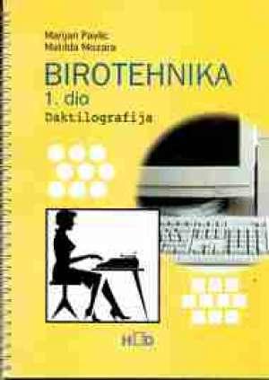 BIROTEHNIKA , I. DIO - DAKTILOGRAFIJA : udžbenik za srednje škole autora Matilda Mozara, Marijan Pavlic