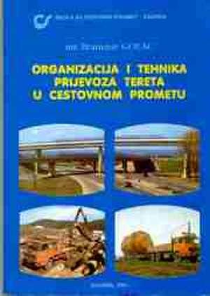 ORGANIZACIJA I TEHNIKA PRIJEVOZA TERETA U CESTOVNOM PROMETU : udžbenik za 2. i 3. razred za zanimanja u cestovnom prometu autora Branimir Golac