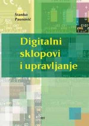Stanko Paunović - DIGITALNI SKLOPOVI I UPRAVLJANJE : udžbenik za predmet digitalni sklopovi i upravljanje i digitalna elektronika