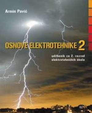 OSNOVE ELEKTROTEHNIKE 2 : udžbenik za 2. razred ELEKTROTEHNIČKIH škola - Armin Pavić