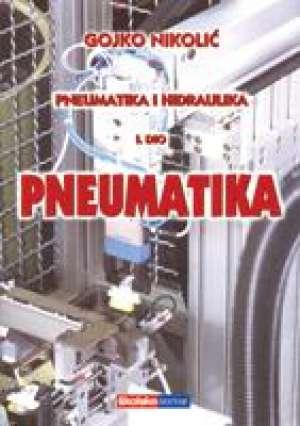 Gojko Nikolić - PNEUMATIKA  I HIDRAULIKA 1. DIO - PNEUMATIKA
