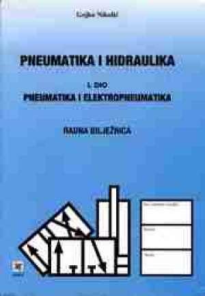 Gojko Nikolić - pneumatika  i hidraulika - I. dio : pneumatika i elektropneumatika : radna bilježnica za 2.-4. razred trogodišnjih i četverog