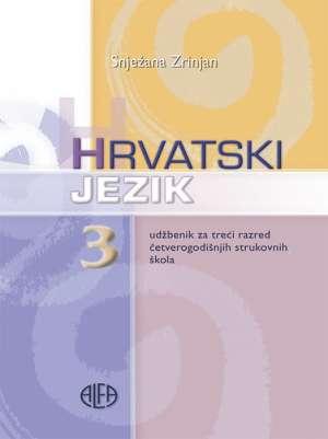 Snježana Zrinjan - HRVATSKI  JEZIK 3 :  udžbenik za 3. razred  ČETVEROGODIŠNJIH  strukovnih škola
