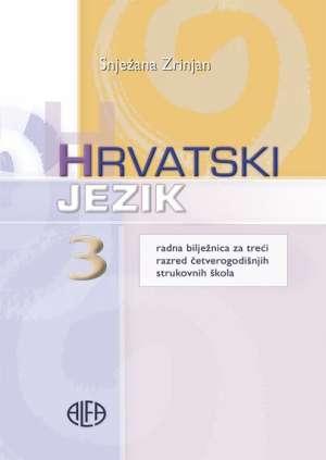 Snježana Zrinjan - Hrvatski  jezik  3 : radna bilježnica uz udžbenik za 3. razred  ČETVEROGODIŠNJIH  strukovnih škola