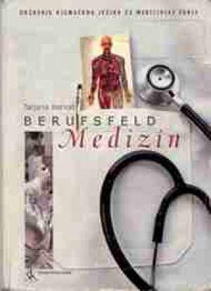 Tatjana Horvat - BERUFSFELD MEDIZIN : udžbenik njemačkog jezika za 3. i 4. razred medicinskih škola