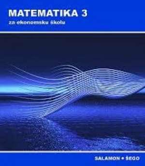 MATEMATIKA  3  : udžbenik sa zbirkom zadataka -  za 3. razred EKONOMSKE škole - Đurđica Salamon, Boško Šego