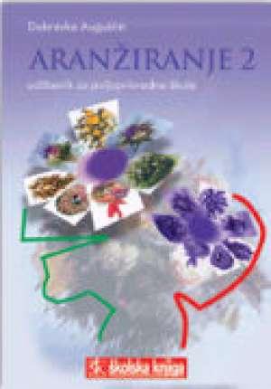 Dubravka Auguštin - ARANŽIRANJE 2 : udžbenik za 3. i 4. razred POLJOPRIVREDNE škole