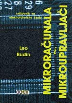 MIKRORAČUNALA I MIKROUPRAVLJAČI : udžbenik za 3. razred ELEKTROTEHNIČKE škole autora Leo Budin