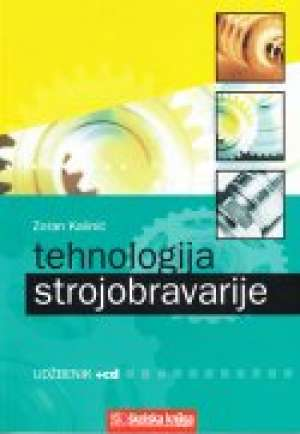 Zoran Kalinić - TEHNOLOGIJA STROJOBRAVARIJE (ODRŽAVANJE OBRADNIH STROJEVA, OSNOVE ELEKTROTEHNIKE, TEHNOLOŠKI PROCESI) : udžbenik za 3. razred