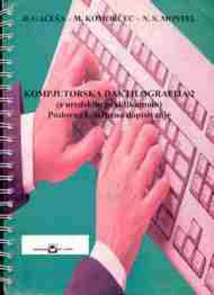 KOMPJUTORSKA DAKTILOGRAFIJA 2 (S UREDSKIM PRAKTIKUMOM) : poslovno i službeno dopisivanje autora Dušanka Gaćeša, Milan Komorčec, Nermin Srećko Montel