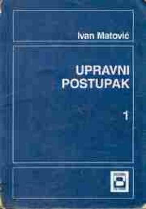 UPRAVNI POSTUPAK 1 : udžbenik za 3. razred srednje UPRAVNE škole autora Ivan Matović