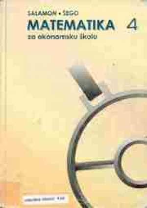 Đurđica Salamon, Boško Šego - MATEMATIKA 4 : udžbenik sa zbirkom zadataka za 4. razred EKONOMSKE škole