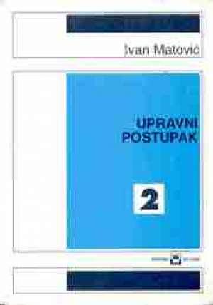 Ivan Matović - UPRAVNI POSTUPAK 2 : udžbenik za 4. razred UPRAVNE I BIROTEHNIČKE škole
