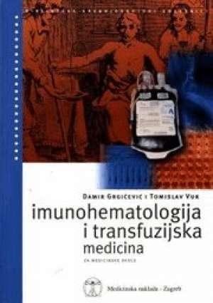 IMUNOHEMATOLOGIJA I TRANSFUZIJSKA MEDICINA : udžbenik za MEDICINSKE škole autora Damir Grgičević, Tomislav Vuk