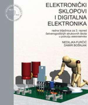 elektronički sklopovi i digitalna elektronika  : radna bilježnica za 3. razred ČETVEROGODIŠNJIH strukovnih škola u području E - Damir Bošnjak, Nediljka Furčić