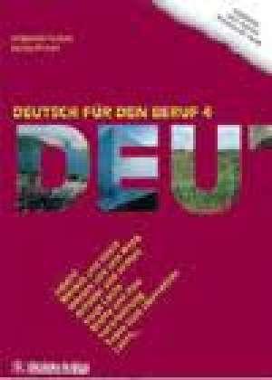 DEUTSCH FUR DEN BERUF 4 udžbenik njemačkog jezika za 4.razred strukovnih škola ,9 godina učenja - dunja ptiček , angelina puović