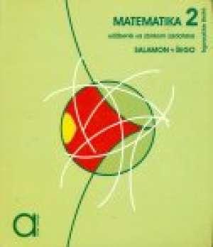 MATEMATIKA 2 : udžbenik sa zbirkom zadataka  za drugi razred TRGOVAČKE škole autora Đurđica Salamon, Boško Šego