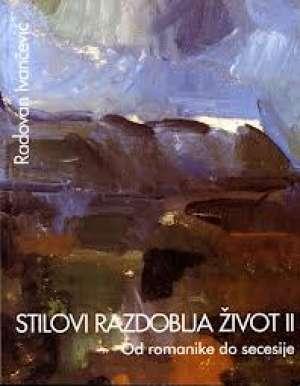 STILOVI RAZDOBLJA ŽIVOT 2 : od romanike do secesije : udžbenik za 3. razred gimnazije - Radovan Ivančević