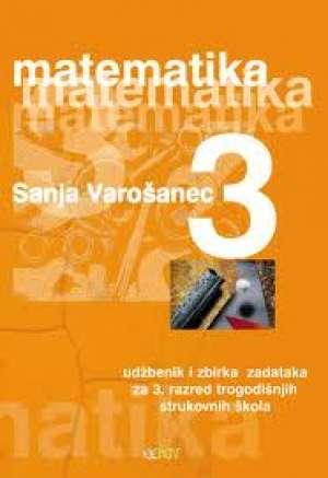 MATEMATIKA 3 : udžbenik i zbirka zadataka za 3. razred TEHNIČKIH škola autora SANJA VAROŠANEC
