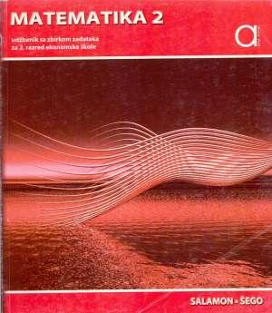 MATEMATIKA 2: udžbenik sa zbirkom zadataka za 2. razred EKONOMSKE škole - đurđica salamon, boško šego