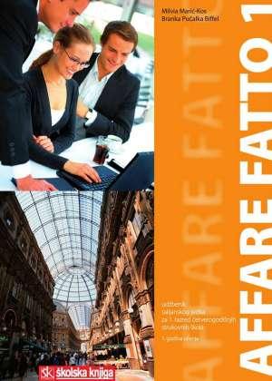 AFFARE FATTO 1 : udžbenik talijanskog jezika za - 1. razred četverogodišnje strukovne škole, 1. godina učenja - Milvia Marić-Kos, Branka Pučalka Biffel
