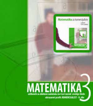 Đurđica Salamon, Boško Šego - MATEMATIKA 3 : udžbenik sa zbirkom zadataka za treći razred srednje škole - zanimanje KOMERCIJALIST, , II. dio