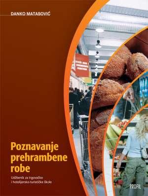 POZNAVANJE PREHRAMBENE ROBE : udžbenik za prvi i drugi razred trgovačko-ugostiteljske-turističke škole autora danko matasović