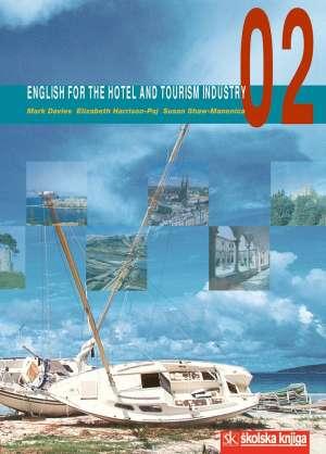 ENGLISH FOR THE HOTEL AND TOURISM INDUSTRY 02 : udžbenik za 4. razred hotelijersko-turističkih škola : 9. godina učenja autora Mark Davies, Elizabeth Harrison-Paj, Susan Shaw-Manenica