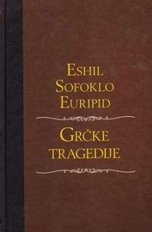 Eshil, Sofoklo, Euripid - Grčke tragedije
