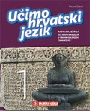 učimo hrvatski jezik 1 : radna bilježnica za hrvatski jezik u prvom razredu gimnazije autora Marina Čubrić