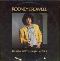 Gramofonska ploča Rodney Crowell But What Will The Neighbors Think XBS 3407, stanje ploče je 8/10