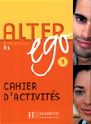 alter ego 1 : radna bilježnica francuskog jezika za : autora Annie Berthet, Catherine Hugot, Beatrix Sampsonis, Monique Waendendries