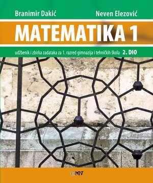 MATEMATIKA 1 -  2. DIO : udžbenik i zbirka zadataka za 1. razred  gimnazija i tehničkih škola autora Branimir Dakić, Neven Elezović