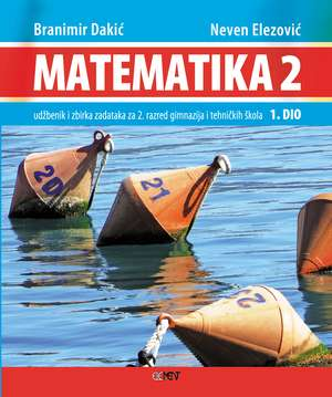 MATEMATIKA 2 - 1. DIO : udžbenik i zbirka zadataka (Kopiraj) - za 2. razred gimnazija i tehničkih škola - Branimir Dakić, Neven Elezović