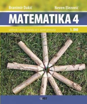 MATEMATIKA 4  - 1. DIO : udžbenik i zbirka zadataka za 4. razred gimnazije autora Branimir Dakić, Neven Elezović
