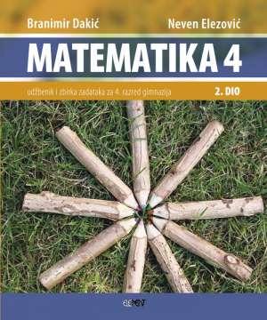 MATEMATIKA 4  - 2. DIO : udžbenik i zbirka zadataka za 4. razred gimnazije autora Branimir Dakić, Neven Elezović