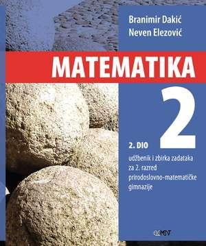MATEMATIKA 2  - 2. DIO : udžbenik i zbirka zadataka za 2. razred prirodoslovno-matematičke gimnazije autora Branimir Dakić, Neven Elezović