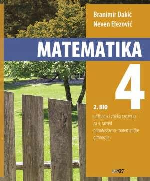 MATEMATIKA 4 - 2. DIO : udžbenik i zbirka zadataka za 4. razred prirodoslovno-matematičke gimnazije autora Branimir Dakić, Neven Elezović