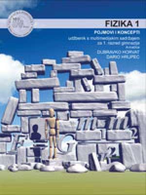 FIZIKA  1 , POJMOVI I KONCEPTI : udžbenik s multimedijskim sadržajem za 1. razred gimnazija (A - inačica) - Dubravko Horvat, Dario Hrupec