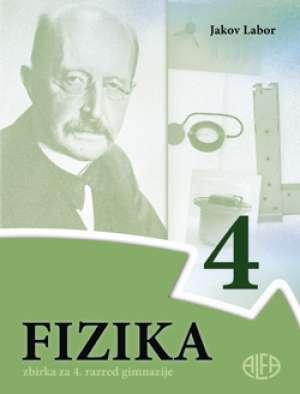fizika 4  : ZBIRKA ZADATAKA za 4. razred gimnazije autora Jakov Labor