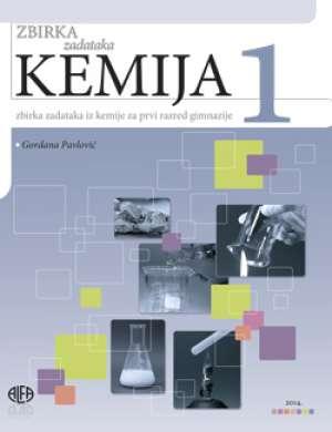kemija 1 : ZBIRKA ZADATAKA iz kemije za prvi razred gimnazije autora Gordana Pavlović