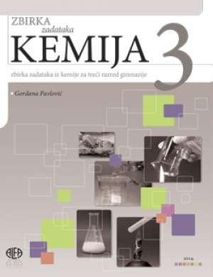 kemija 3 : ZBIRKA ZADATAKA iz kemije za treći razred gimnazije autora Gordana Pavlović