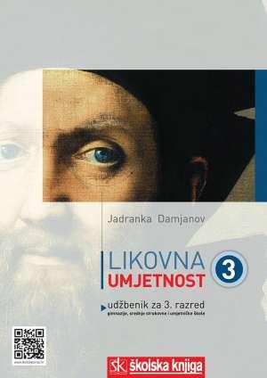 LIKOVNA UMJETNOST 3 : udžbenik likovne umjetnosti u trećem razredu gimnazije i umjetničke škol autora Jadranka Damjanov